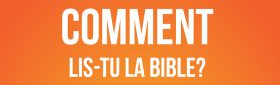 Comment lis-tu la Bible ?